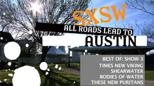 SXSW, All Roads Lead to Austin (Best of: Show 3)